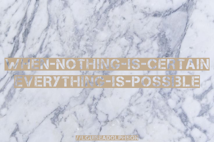 love quotes when nothing is certain everything is possible